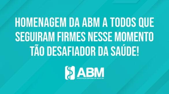 Homenagem da Associação Bahiana de Medicina a todos que seguiram firmes nesse momento tão desafiador da saúde!