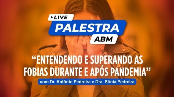 """ABM e Dr. Antônio Pedreira realizam live com tema """"Entendendo e superando as fobias durante e após a pandemia"""